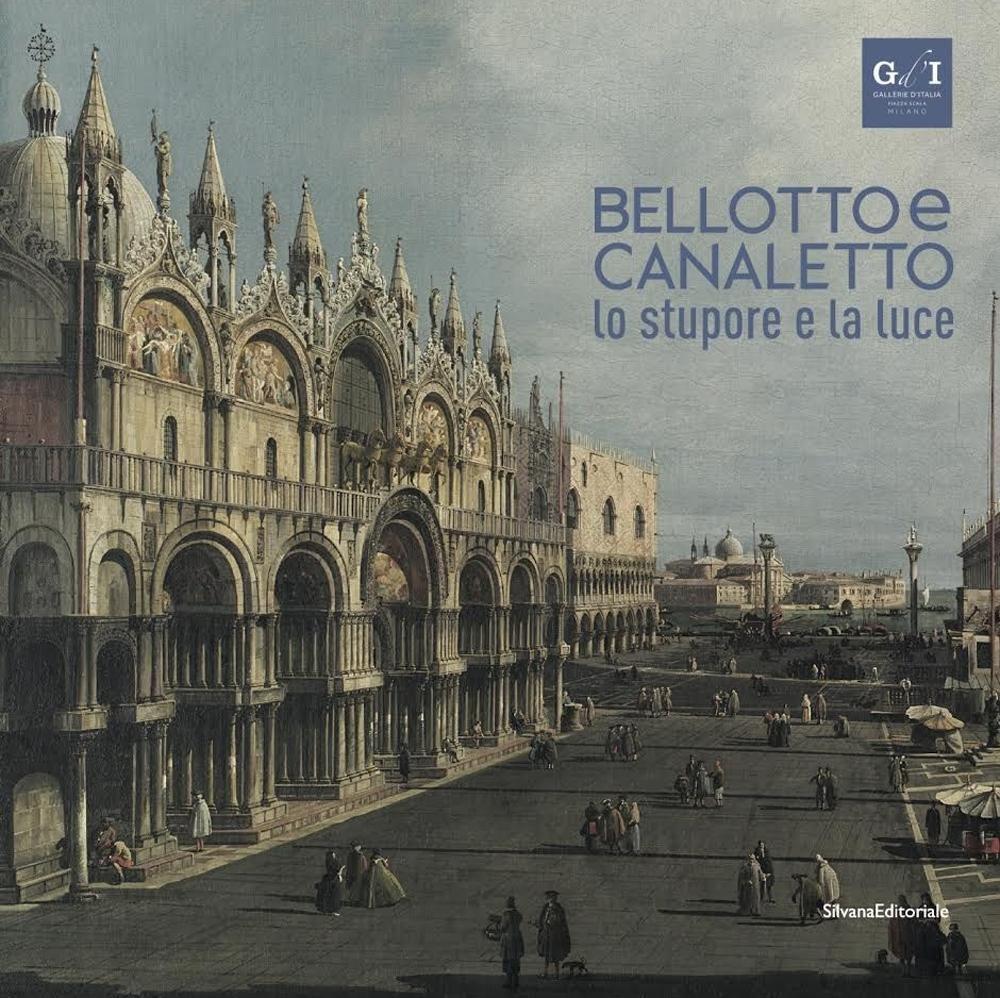 Bellotto e Canaletto - Lo stupore e la luce