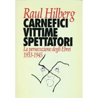 Raul Hilberg. Carnefici vittime spettatori