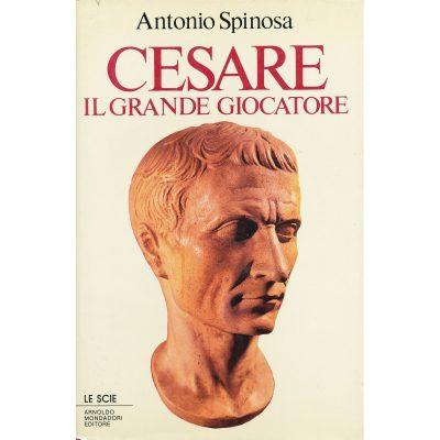 Antonio Spinosa. Cesare, il grande conquistatore