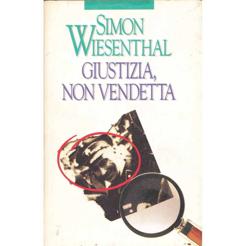 Simon Wiesenthal. Giustizia, non vendetta