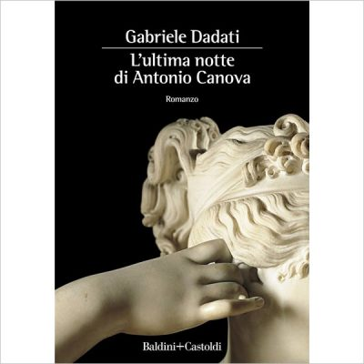 Gabriele Dadati. L'ultima notte di Antonio Canova
