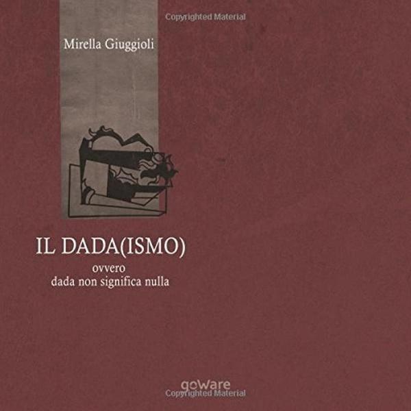 Il Dada(ismo) ovvero dada non significa nulla