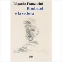 """""""Rimbaud e la vedova"""" di Edgardo Franzosini"""