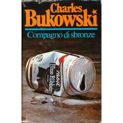 Charles Bukowski. Compagno di sbronze