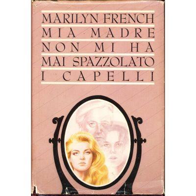 Marilyn French. Mia madre non mi ha mai spazzolato i capelli