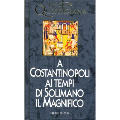Robert Mantran. La vita quotidiana a Costantinopoli ai tempi di Solimano il Magnifico