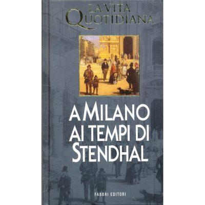 Guido Bezzola. La vita quotidiana a Milano ai tempi di Stendhal