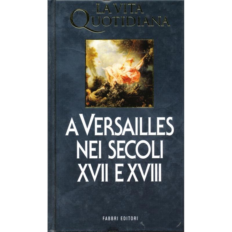 Jacques Levron. La vita quotidiana a Versailles nei secoli XVII e XVIII