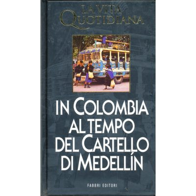 Hubert Prolongeau. La vita quotidiana in Colombia al tempo del Cartello di Medellin