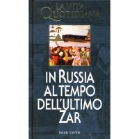Henri Troyat. La vita quotidiana in Russia al tempo dell'ultimo Zar