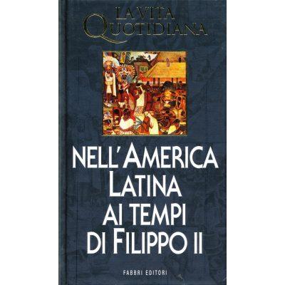 Georges Baudot. La vita quotidiana nell'America Latina ai tempi di Filippo II