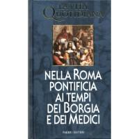 Jacques Heers. La vita quotidiana nella Roma pontificia ai tempi dei Borgia e dei Medici