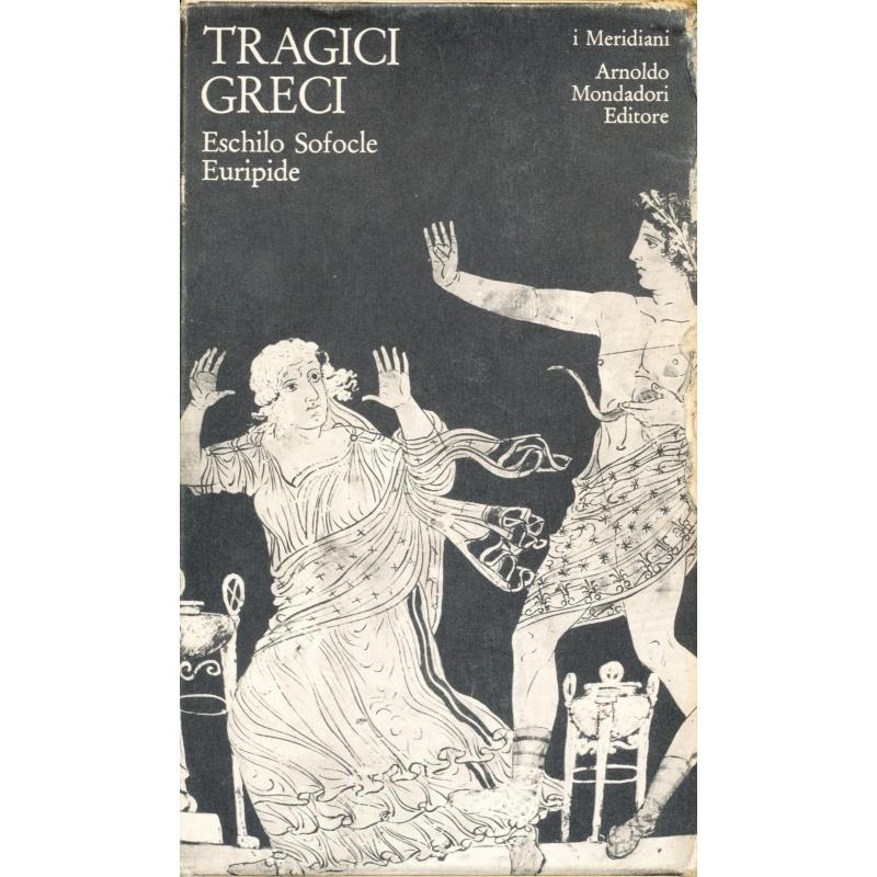 Eschilo - Sofocle - Euripide. Tragici greci (I Meridiani)