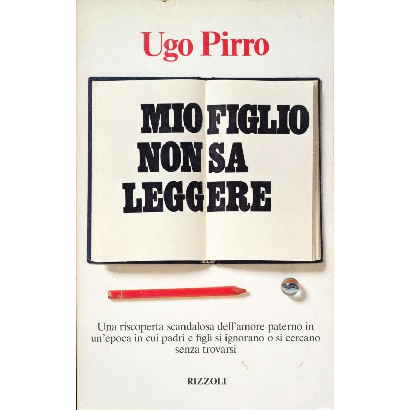 Ugo Pirro. Mio figlio non sa leggere