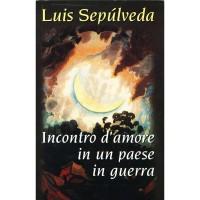Luis Sepulveda. Incontro d'amore in un paese in guerra