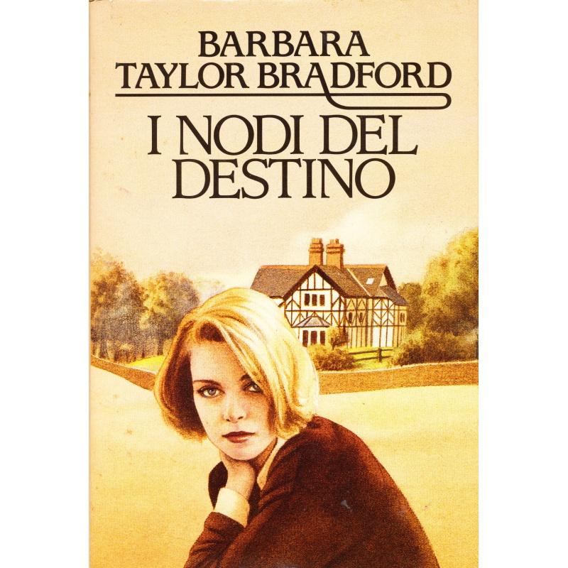 Barbara Taylor Bradford. I nodi del destino