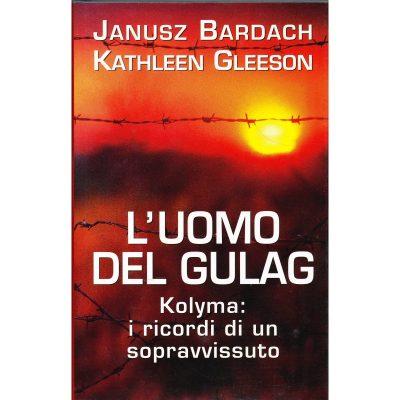 Janusz Bardach - Kathleen Gleeson. L'uomo del Gulag