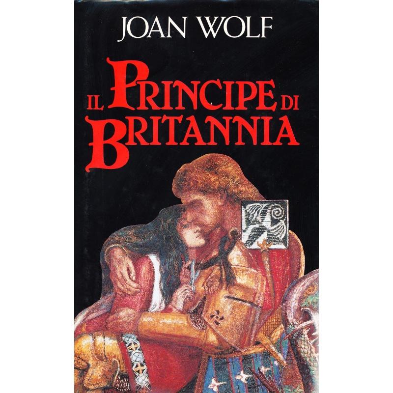 Joan Wolf. Il principe di Britannia