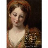 La donna che amava i colori - Mary P. Merrifield: lettere dall'Italia