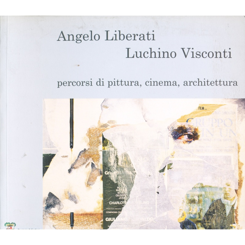 Angelo Liberati. Luchino Visconti - Percorsi di pittura, cinema, architettura