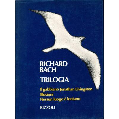 Richard Bach. Trilogia: Il gabbiano Jonathan Livingstone - Illusioni - Nessun luogo è lontano
