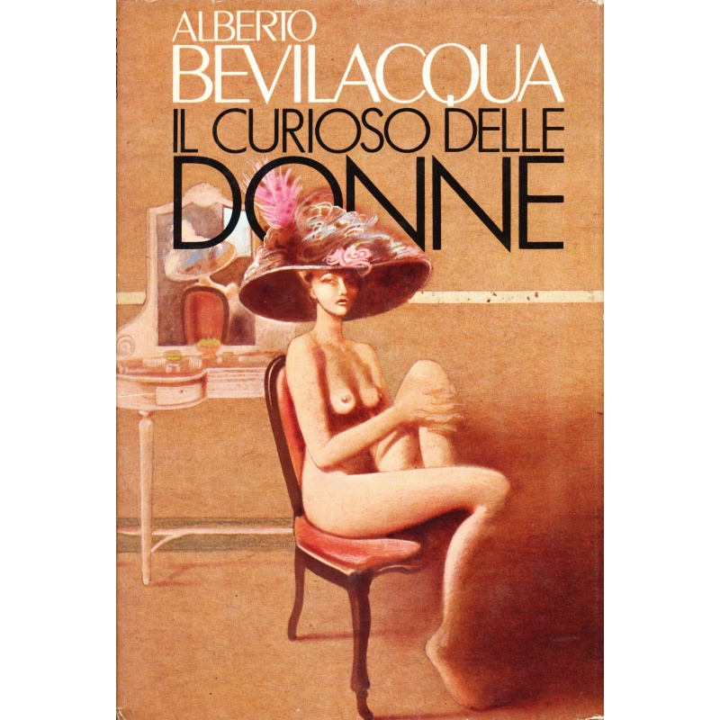 Alberto Bevilacqua. Il curioso delle donne