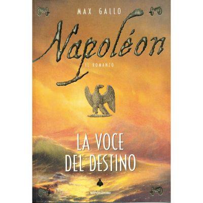 Max Gallo. Napoleon - La voce del destino