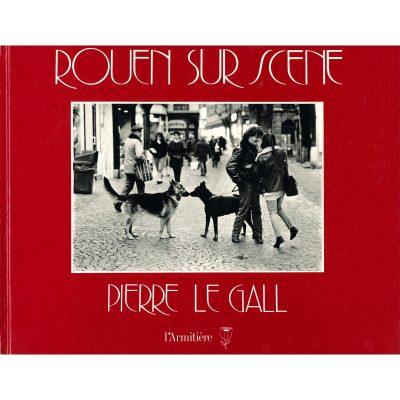 Pierre Le Gall. Rouen sur scene