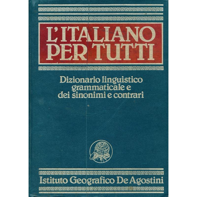 L'Italiano per tutti - Dizionario linguistico grammaticale dei sinonimi e contrari
