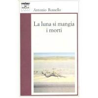Antonio Russello. La luna si mangia i morti