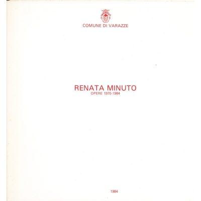 Renata Minuto. Opere 1970-1984
