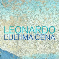 Leonardo. L'Ultima Cena