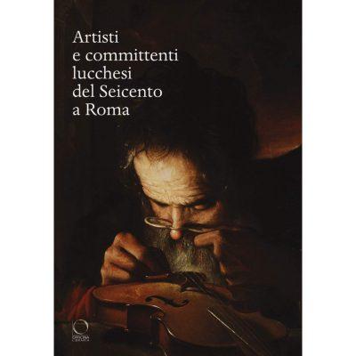 Artisti e committenti lucchesi del Seicento a Roma
