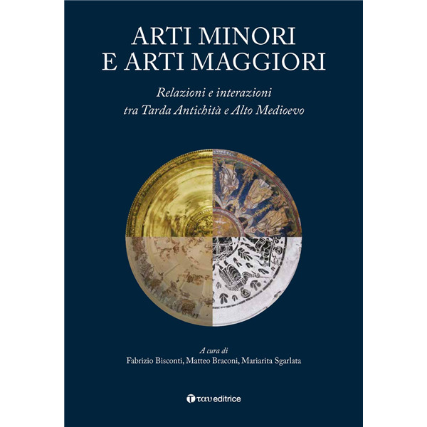 Arti minori e arti maggiori. Relazioni e interazioni tra Tarda Antichità e Alto Medioevo