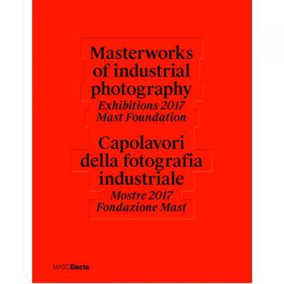 Capolavori della fotografia industriale. Mostre 2017 Fondazione Mast
