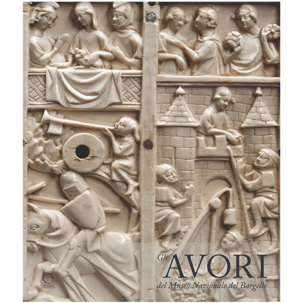 Gli avori del Museo Nazionale del Bargello. Ediz. illustrata