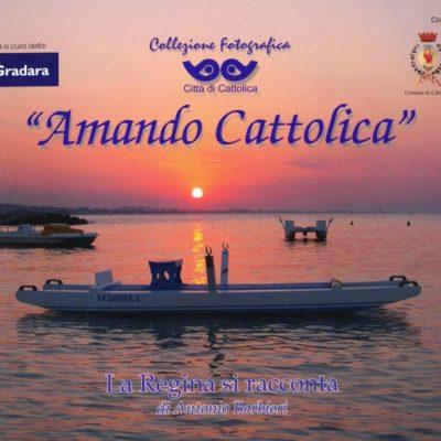 Antonio Barbieri. Amando Cattolica - La Regina si racconta