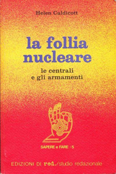 Helen Caldicott. La follia nucleare