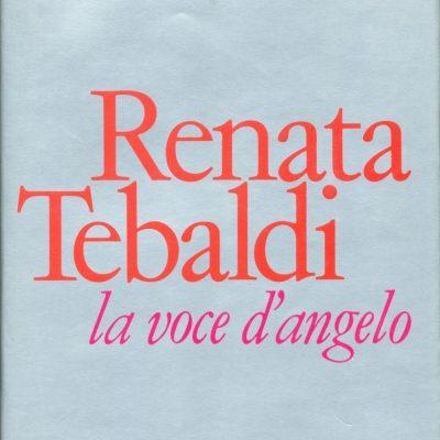 Carlamaria Casanova. Renata Tebaldi. La voce dell'angelo