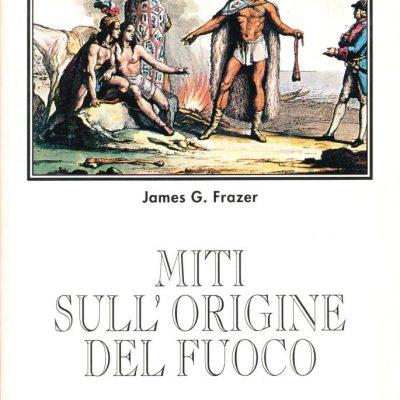 James G. Frazer. Miti sull'origine del fuoco