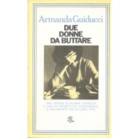Armanda Guiducci. Due donne da buttare