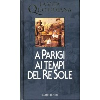 Jacques Wilhelm. La vita quotidiana a Parigi ai tempi di Re Sole