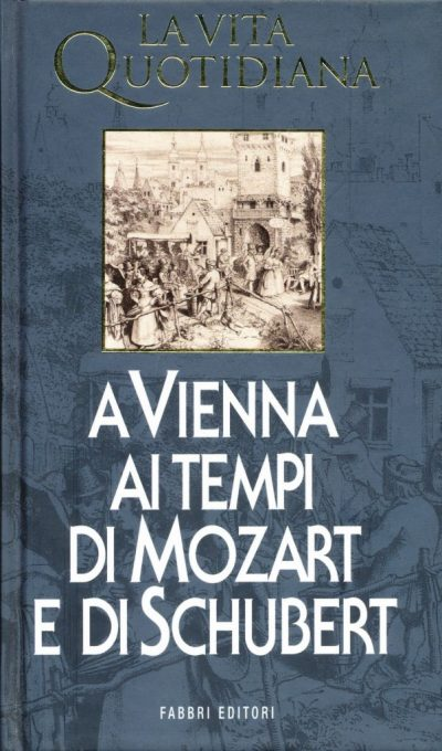 Marcel Brion. La vita quotidiana a Vienna ai tempi di Mozart e di Schubert