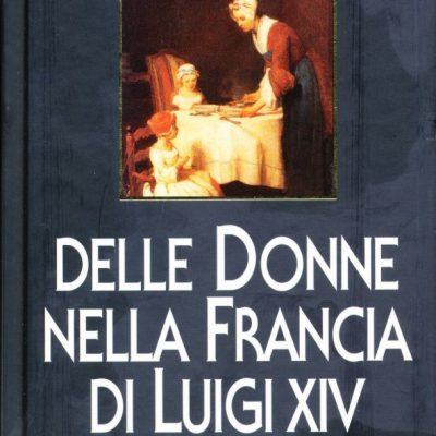 Claude Dulong. La vita quotidiana delle donne nella Francia di Luigi XIV