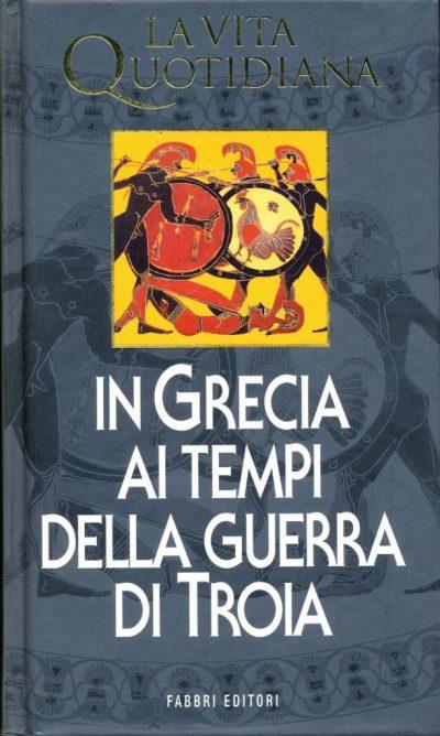 Paul Faure. La vita quotidiana in Grecia ai tempi della guerra di Troia