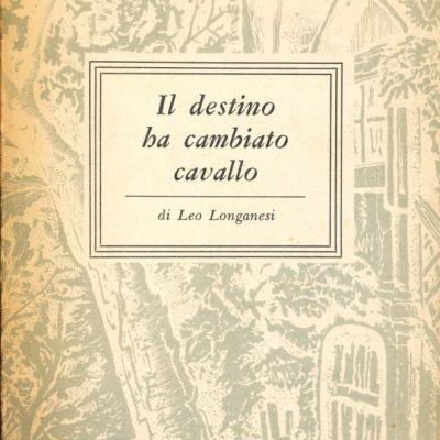 Leo Longanesi. Il destino ha cambiato cavallo
