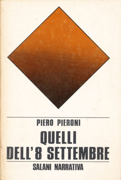 Piero Pieroni. Quelli dell'8 settembre