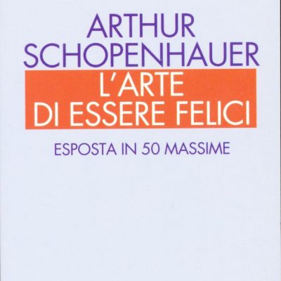 Arthur Schopenhauer. L'arte di essere felici