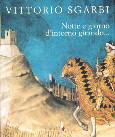 Vittorio Sgarbi. Notte e giorno d'intorno girando...