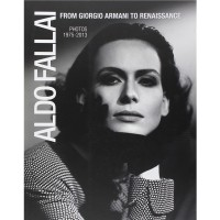 Aldo Fallai from Giorgio Armani to Renaissance. Photos 1975-2013. Ediz. italiana e inglese